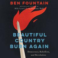 Beautiful Country Burn Again - Ben Fountain