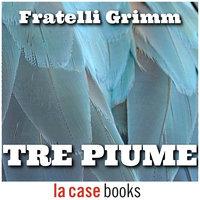 Tre piume - Fratelli Grimm