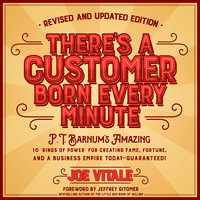 """There's a Customer Born Every Minute: P.T. Barnum's Amazing """"10 Rings of Power"""" for Creating Fame - Joe Vitale"""
