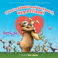 Groovy Joe: If You're Groovy and You Know It, Hug a Friend - Eric Litwin