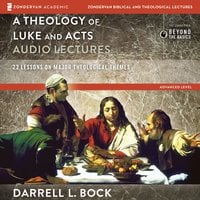 A Theology of Luke and Acts: Audio Lectures - Darrell L Bock