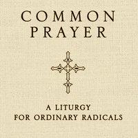 Common Prayer - Shane Claiborne, Jonathan Wilson-Hartgrove, Enuma Okoro