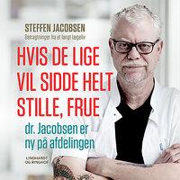 Hvis De lige vil sidde helt stille, frue, dr. Jacobsen er ny på afdelingen - Steffen Jacobsen