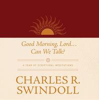 Good Morning, Lord . . . Can We Talk? - Charles R. Swindoll