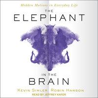 The Elephant in the Brain: Hidden Motives in Everyday Life - Robin Hanson, Kevin Simler