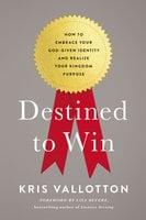 Destined To Win - Kris Vallotton
