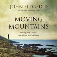Moving Mountains - John Eldredge