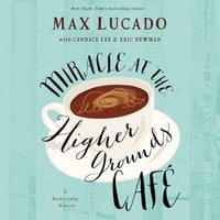 Miracle at the Higher Grounds Cafe - Max Lucado