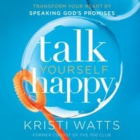 Talk Yourself Happy - Kristi Watts