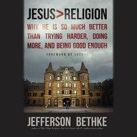Jesus > Religion - Jefferson Bethke