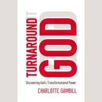 Turnaround God: Discovering God's Transformational Power - Charlotte Gambill