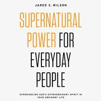 Supernatural Power for Everyday People - Jared C. Wilson