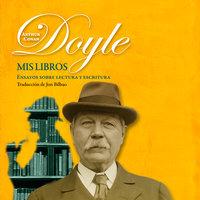 Mis libros. Ensayos sobre la escritura y la lectura - Sir Arthur Conan Doyle