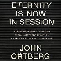 Eternity is Now in Session - John Ortberg