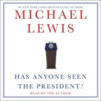 Has Anyone Seen the President? - Michael Lewis