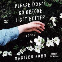Please Don't Go Before I Get Better - Madisen Kuhn