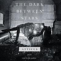 The Dark Between Stars: Poems - Atticus