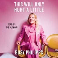 This Will Only Hurt a Little - Busy Philipps