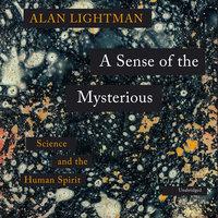 A Sense of the Mysterious - Alan Lightman