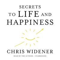 Secrets to Life and Happiness - Chris Widener