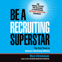 Be a Recruiting Superstar: The Fast Track to Network Marketing Millions - Mary Christensen