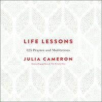 Life Lessons: 125 Prayers and Meditations - Julia Cameron