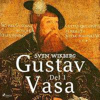 Gustav Vasa del 1 - Sven Wikberg