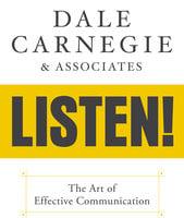 Dale Carnegie & Associates' Listen!: The Art of Effective Communication - Dale Carnegie