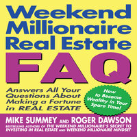 Weekend Millionaire's Real Estate FAQ: Answers All Your Questions About Making a Fortune in Real Estate - Roger Dawson, Mike Summey