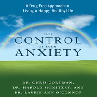 Take Control Your Anxiety - Christopher Cortman, Harold Shinitzky, Laurie-Ann O'Connor