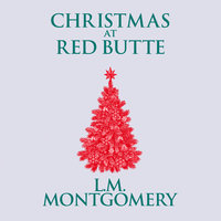 Christmas at Red Butte - L.M. Montgomery