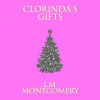 Clorinda's Gifts - L.M. Montgomery
