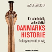 En ualmindelig og kortfattet Danmarkshistorie - Asser Amdisen
