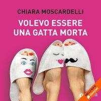Volevo essere una gatta morta - Chiara Moscardelli