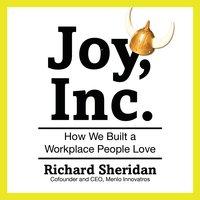 Joy, Inc.: How We Built a Workplace People Love - Richard Sheridan