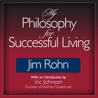 My Philosophy for Successful Living - Jim Rohn