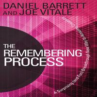 The Remembering Process: A Surprising (and Fun) Breakthrough New Way to Amazing Creativity - Joe Vitale, Daniel Barrett
