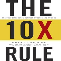 The TenX Rule: The Only Difference Between Success and Failure - Grant Cardone