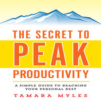 The Secret to Peak Productivity: A Simple Guide to Reaching Your Personal Best - Tamara Myles