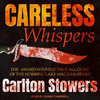Careless Whispers: The Award-Winning True Account of the Horrific Lake Waco Murders - Carlton Stowers