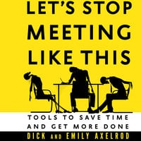Let's Stop Meeting Like This - Dick Axelrod, Emily Axelrod
