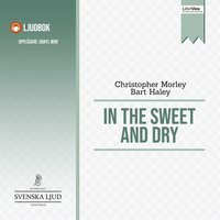 In the Sweet Dry and Dry - Christopher Morley and Bart Haley