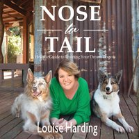 Nose to Tail: A Holistic Guide to Training Your Dream Dog - Louise Harding