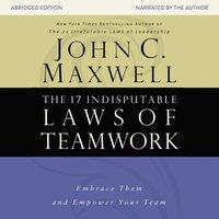 The 17 Indisputable Laws of Teamwork - John C. Maxwell