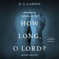 How Long, O Lord? Second Edition: Reflections on Suffering and Evil - D.A. Carson