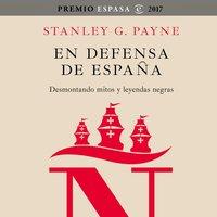 En defensa de España: desmontando mitos y leyendas negras - Stanley G. Payne