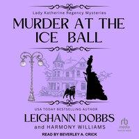 Murder at the Ice Ball - Leighann Dobbs, Harmony Williams