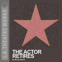 The Actor Retires - Bruce Norris