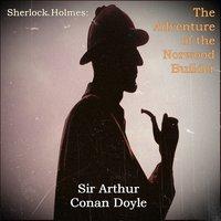 Sherlock Holmes: The Adventure of the Norwood Builder - Sir Arthur Conan Doyle