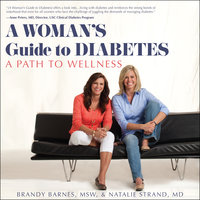 A Woman's Guide to Diabetes: A Path to Wellness - Brandy Barnes, Natalie Strand